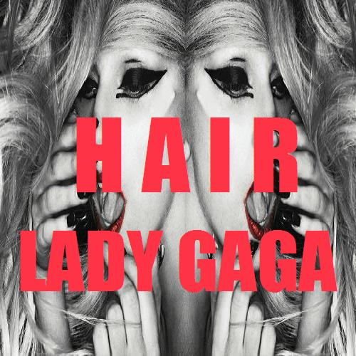 lady gaga hair cover single. Lady GaGa - Hair (FanMade