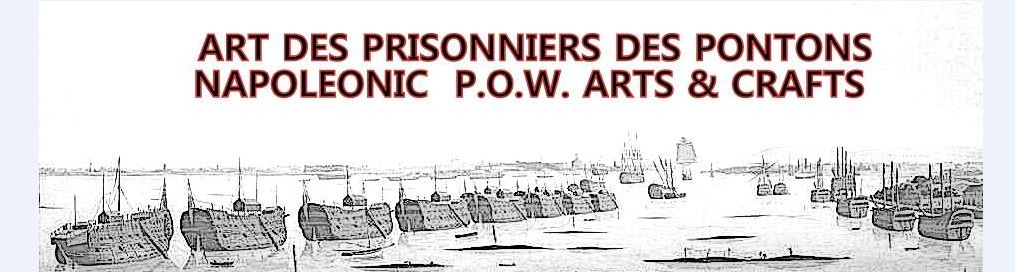 L'ART  DES PRISONNIERS FRANçAIS DES PONTONS....THE ARTS OF NAPOLEONIC PRISONERS  OF WAR