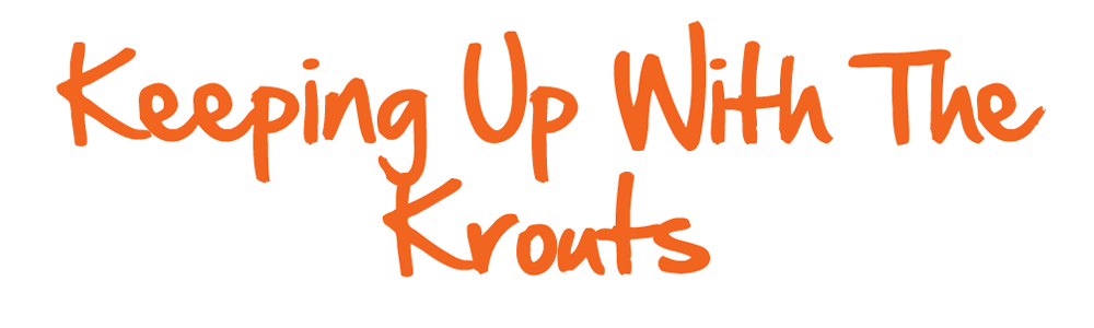 Keeping up with the Krouts