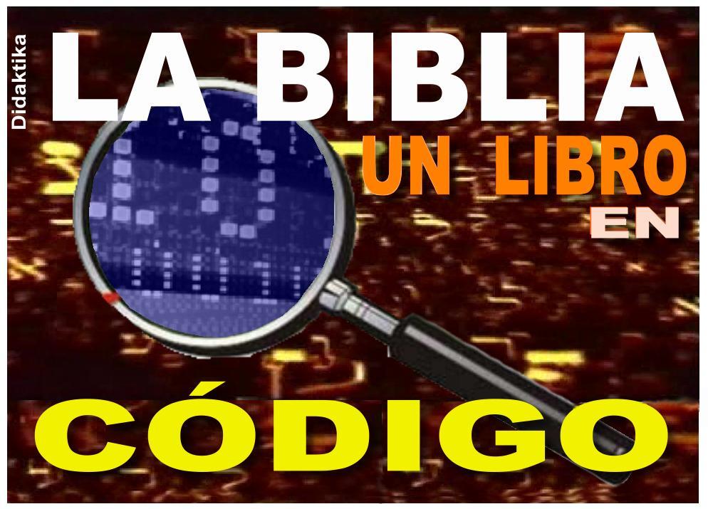 La Biblia un Libro en Código (Parte I)