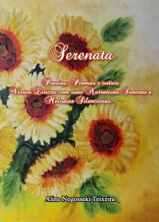 Serenata - Poemas e outros Versos Líricos com suas Narrativas Sonoras e Melodias Silenciosas...