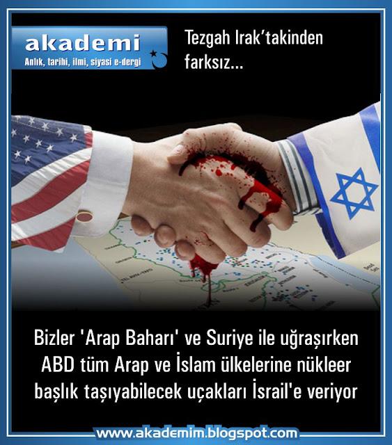 Bizler 'Arap Baharı' ve Suriye ile uğraşırken, ABD, tüm Arap ve İslam ülkelerine nükleer başlık taşıyabilecek uçakları İsrail'e veriyor