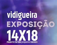 VIDIGUEIRA: EXPOSIÇÃO 14X18