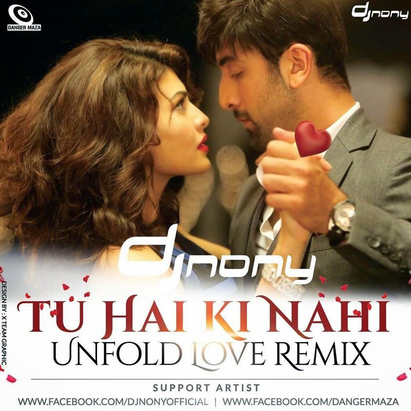 Bewafa Bewafa Hai Tu New Dj Remix Song: Tu Hai Ki Nahi (Unfold Love Remix) – DJ Nony