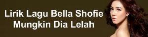 Lirik Lagu Bella Shofie - Mungkin Dia Lelah