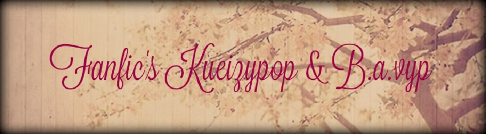 Fanfic´s Kueizypop & B.a.vyp