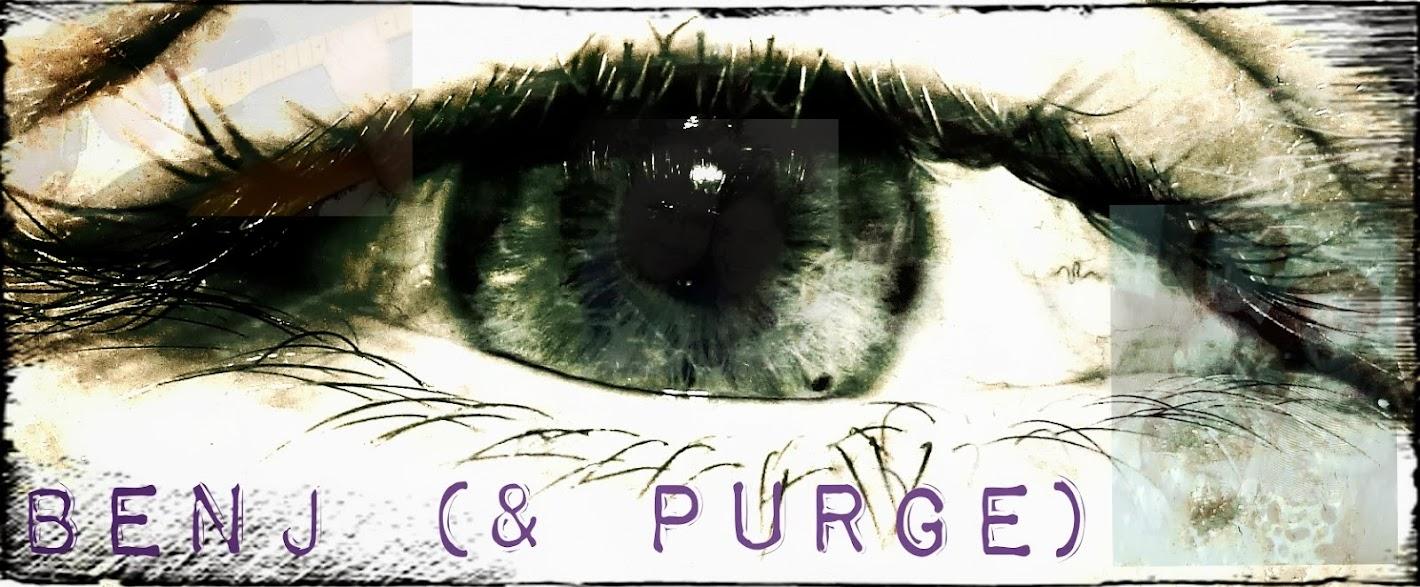 Benj (& Purge)