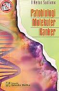 Judul Buku : PATOBIOLOGI MOLEKULER KANKER Pengarang : I Ketut Sudiana Penerbit : Salemba Medika