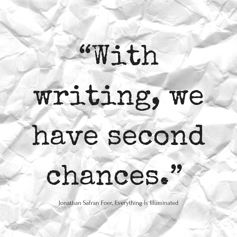 With writing, we have second chances - Jonathan Safran Foer, Everything Is Illuminated  | #quotes #atozchallenge | @mryjhnsn