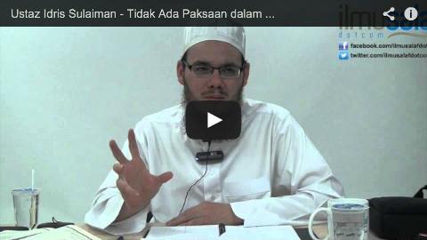 Ustaz Idris Sulaiman – Tidak Ada Paksaan dalam Agama