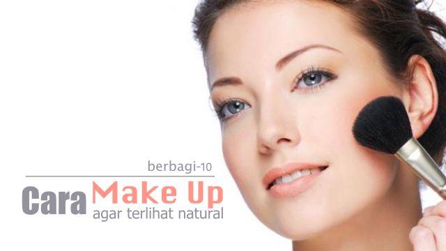 10 Cara Make Up Agar Terlihat Natural