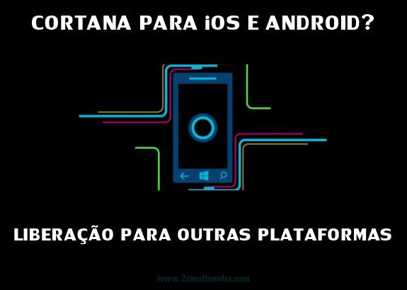 Cortana vai para iOS e Android?