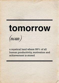 Mañana, esa tierra mística donde el 99% de toda la productividad humana, motivación y logros es almacenada.
