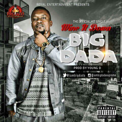 MUSIC: Big Dada – Wine It Down (Prod. By Young D) | @iambigdada