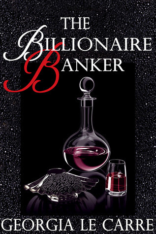 Spotlight + Giveaway – The Billionaire Banker by Georgia Le Carre