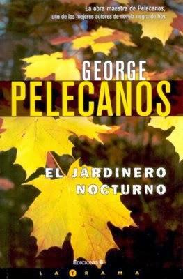 El jardinero nocturno de george pelecanos el bloc de la for Trabajo jardinero barcelona