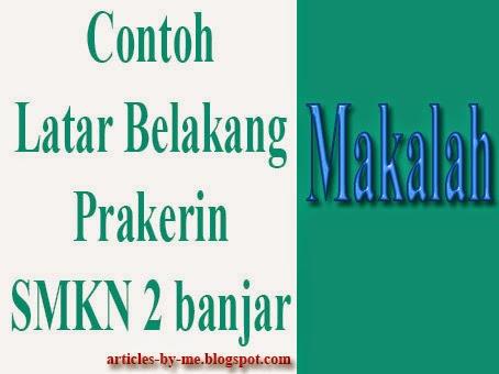 Contoh Latar Belakang Laporan Prakerin di SMKN 2 Banjar