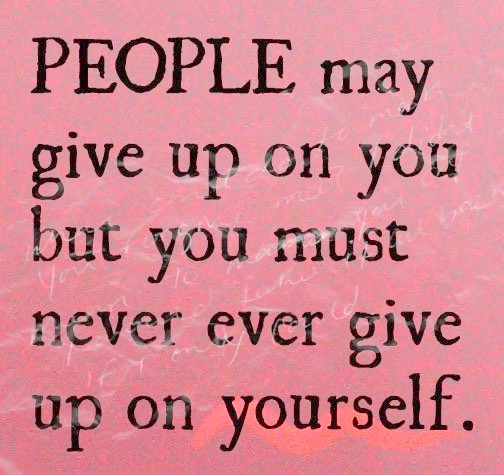 Never Give Up On Love Quotes : Never Give Up On Yourself - Inspirational Picture Quotes