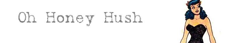 Oh Honey Hush