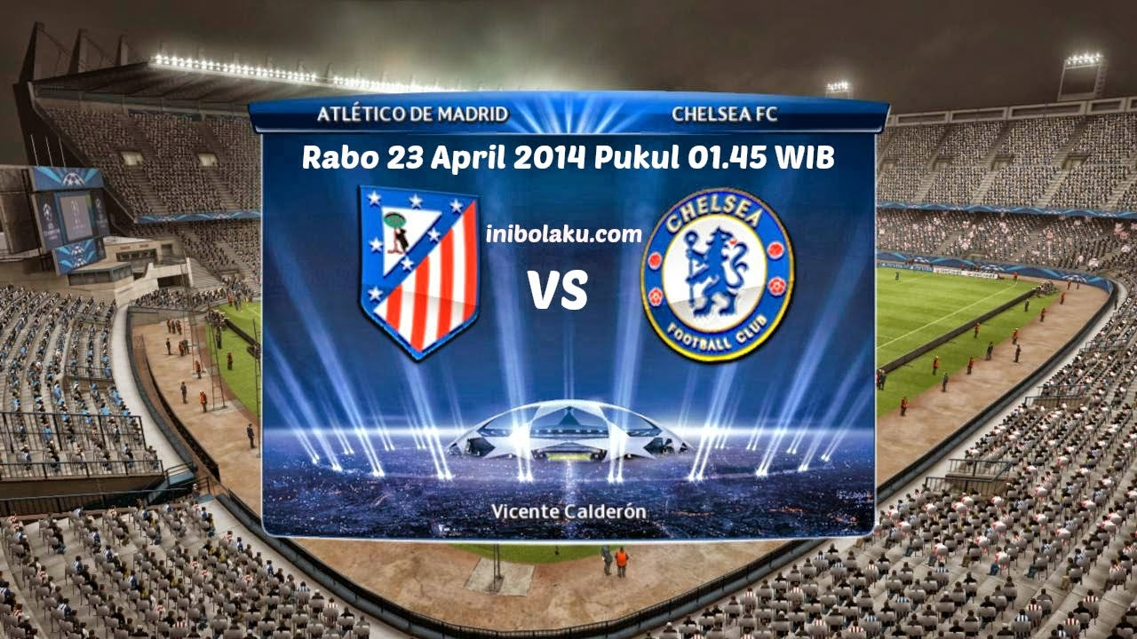 Prediksi Skor Pertandingan Atletico Madrid Vs Chelsea Rabo 23 April 2014