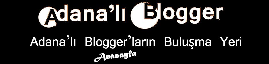 Adana'lı Bloggerlar