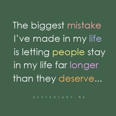 the biggest mistake in your life Appreciate your mistakes for what they are: precious life lessons that can only be  learned the hard way unless it's a fatal mistake, which, at least, others can.