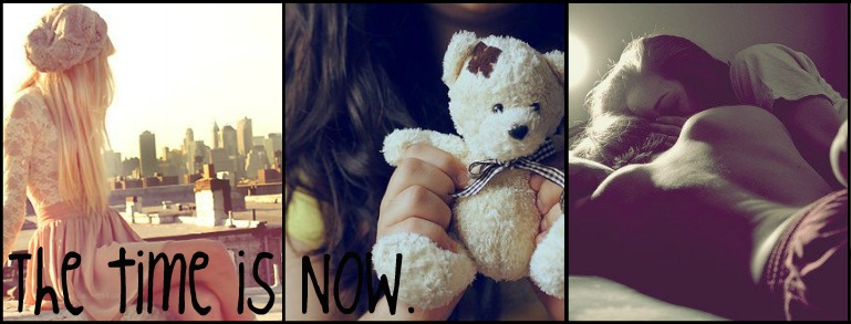 ♥The moment is now.