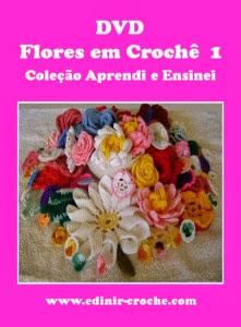 flores em croche cinco volumes da coleção aprendi e ensinei com edinir-croche dvd video-aulas blog loja frete gratis
