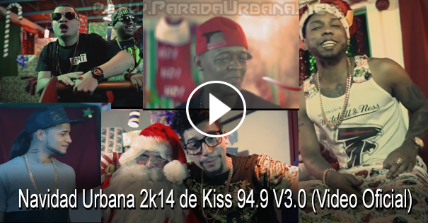 VARIOS ARTISTAS – Navidad Urbana 2k14 de Kiss 94.9 V3.0 (Video Oficial)