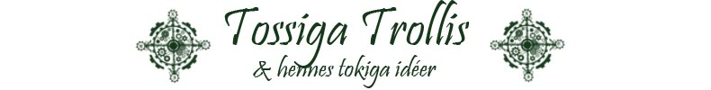 Tossiga Trollis &amp; hennes tokiga ider
