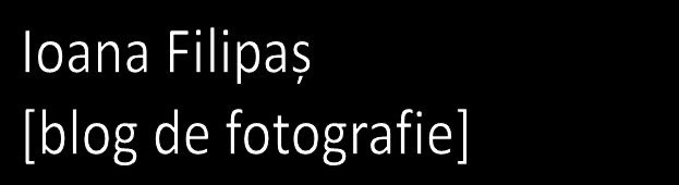 Ioana Filipas - blog de fotografie