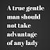 a true gentle man should not