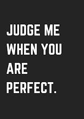 Julga-me quando fores perfeito(a)