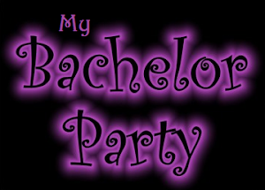 My Bachelor Party