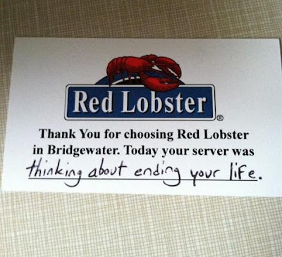 Thank you for choosing Red Lobster in Bridgewater. Today your server was ... thinking about ending your life.
