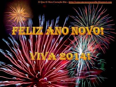 Feliz Ano Novo, Feliz Ano 2014, 2014, O Que O Meu Coração Diz, Cris Henriques, http://oqueomeucoracaodiz.blogspot.com