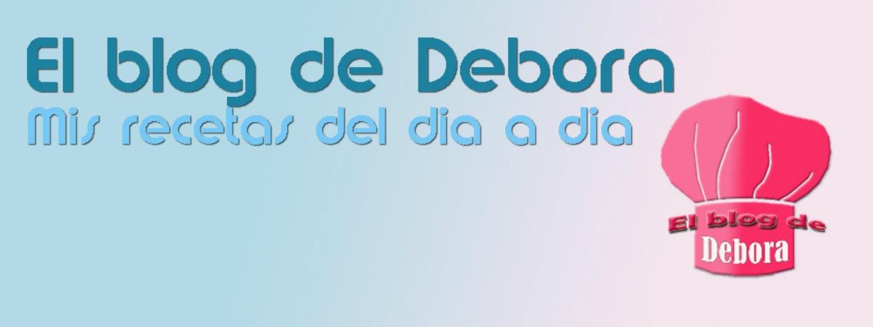 EL BLOG DE DEBORA, MIS RECETAS DEL DIA A DIA