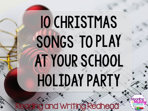 Reading and Writing Redhead- 10 Christmas Songs to Play at Your School Holiday Party