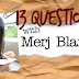13 Questions with Merj Blanila