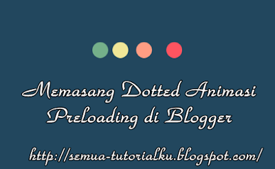 Memasang Dotted Animasi Preloading di Blogger