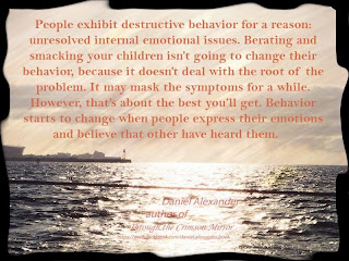 People exhibit destructive behavior for a reason: unresolved internal emotional issues. Berating and smacking your children isn't going to change their behavior, because it doesn't deal with the root of the problem. It may mask the symptoms for a while. However, that's about the best you'll get. Behavior starts to change when people express their emotions and believe that other have heard them.