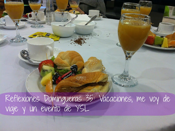 Reflexiones Domingueras 35: Vacaciones, me voy de viaje y un evento YSL