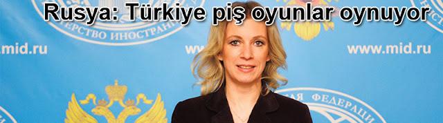 Rus dışişleri: Türkiye piş oyunlar oynuyor