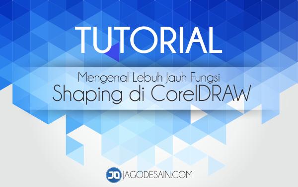 Mengenal Lebih Jauh Fungsi Shaping Di CorelDRAW
