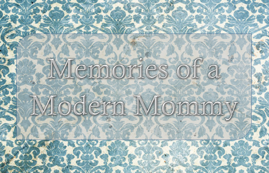 Memories of a Modern Mommy