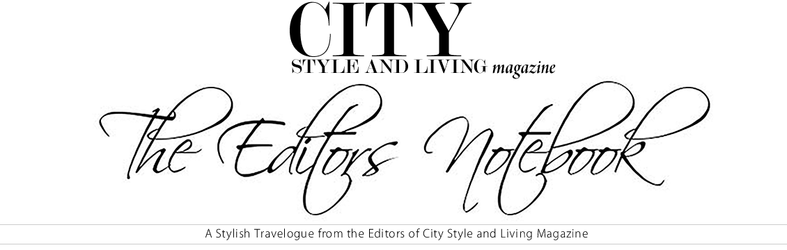 City Style and Living Magazine: The Editors Notebook