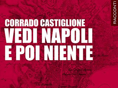 #Segnalazione:Vedi Napoli e poi niente  di  Corrado Castiglione goWare editore
