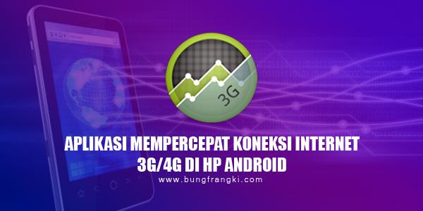 Aplikasi Mempercepat Koneksi Internet 3G/4G Pada HP Android