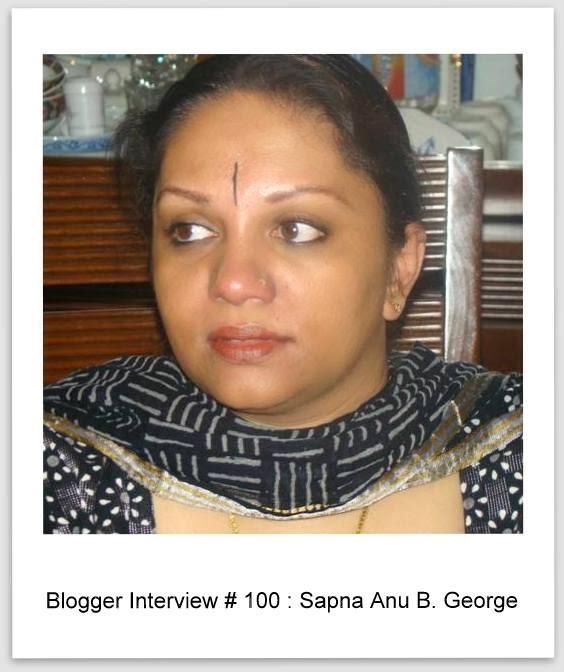 Blogger Interview # 100 : Sapna Anu B. George