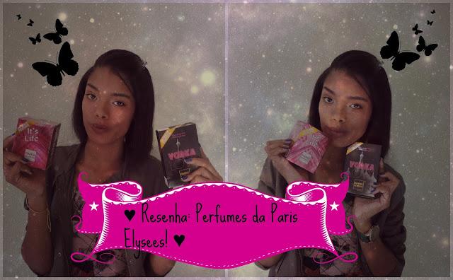 ♥ Resenha: Perfumes da Paris Elysees! ♥